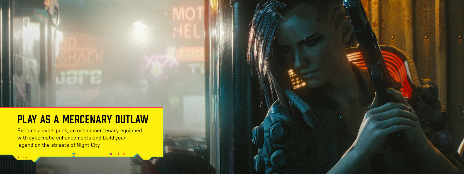 Become a cyberpunk, an urban mercenary equipped with cybernetic enhancements and build your legend on the streets of Night City.